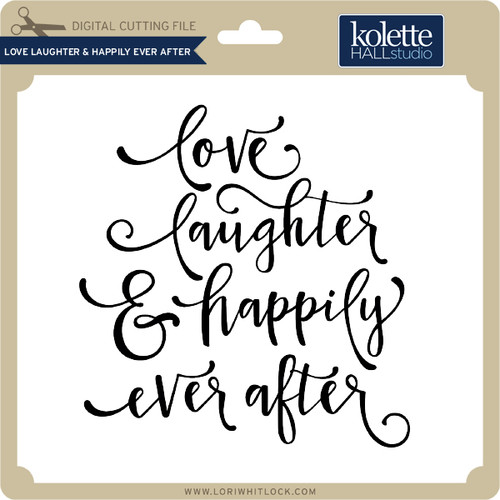 Download Love Laughter & Happily Ever After - Lori Whitlock's SVG Shop