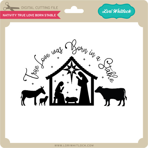 Download Nativity True Love Born Stable - Lori Whitlock's SVG Shop