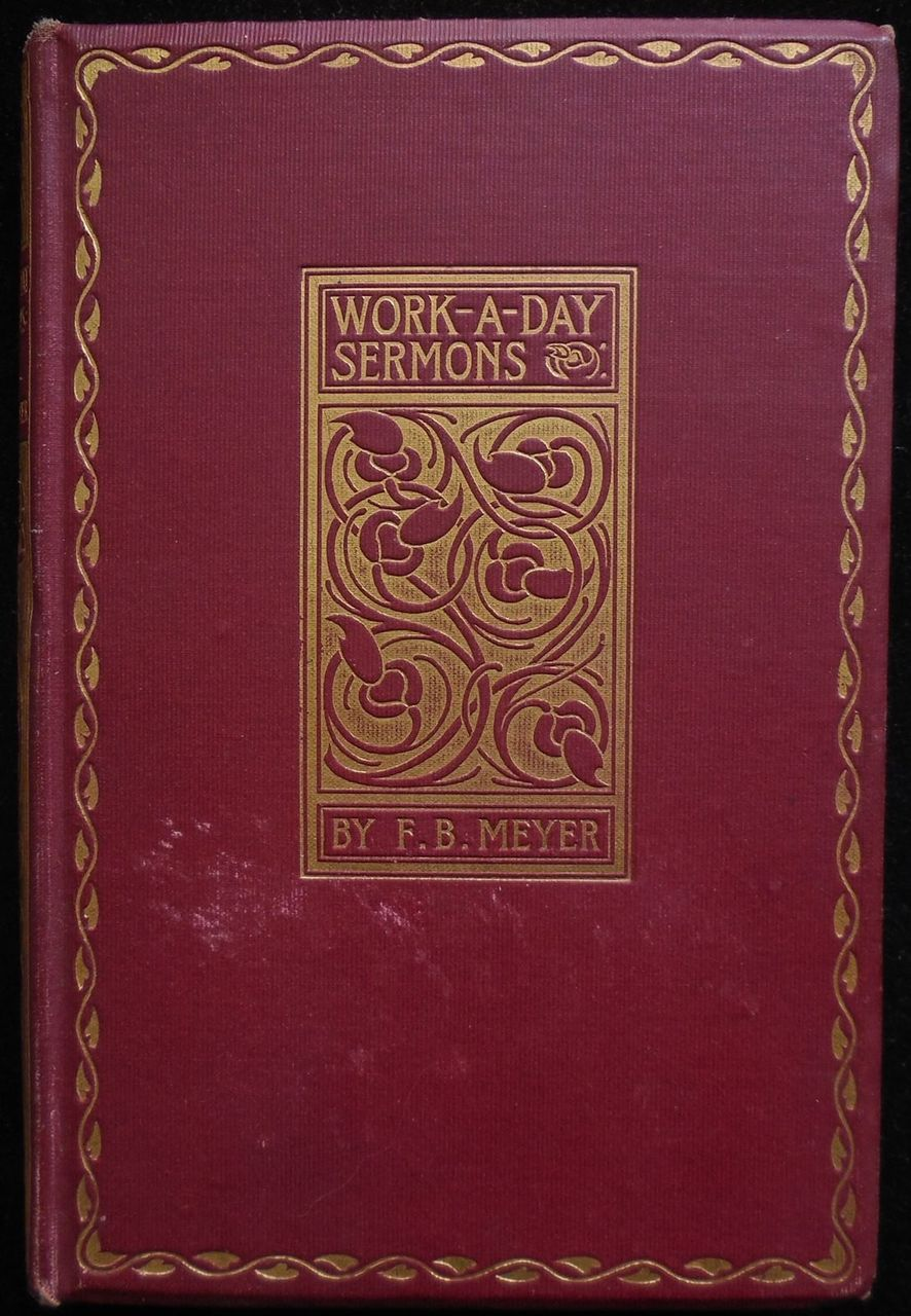 WORK-A-DAY SERMONS, by F.B. Meyer - 1897 [Presumed First Edition ...