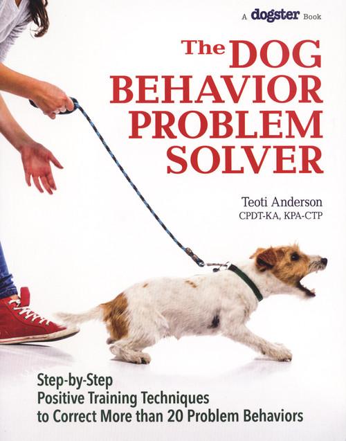 The Dog Behavior Problem Solver Step By Step Positive Training