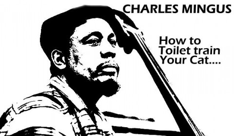Charles Mingus' Instructions For Toilet Training Your Cat
