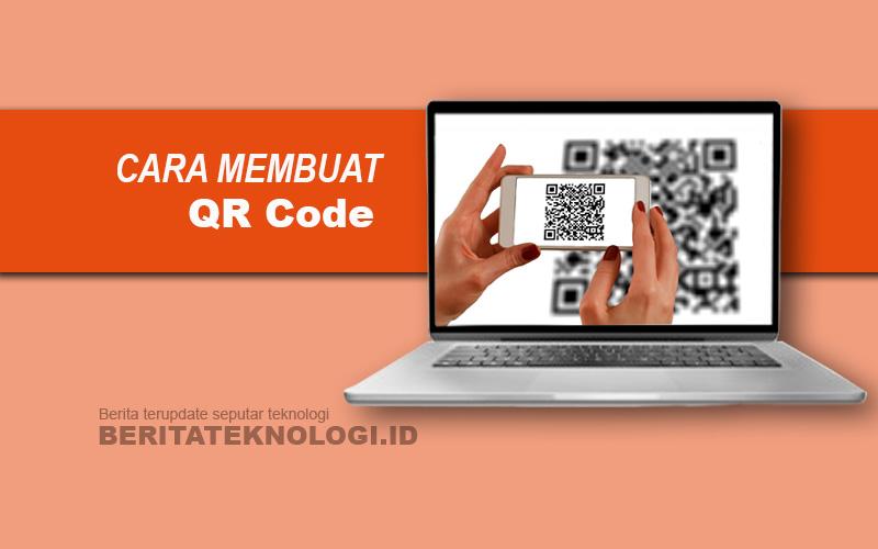 Cara Membuat QR Code Menggunakan Laptop dan Smartphone