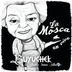 Buyuchek, La Abuela Irma Silva - La Mosca (En Vivo Desde Gral. Terán, N.L.) (Single 2020)