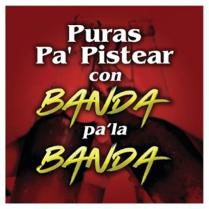 Various Artists - PURAS PA' PISTEAR CON BANDA PA' LA BANDA (Album 2019)