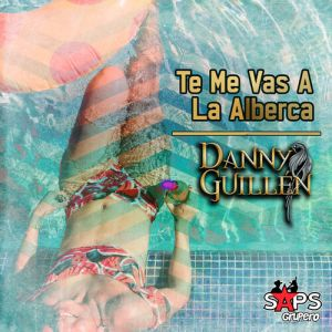 Danny Guillén - Te Me Vas a la Alberca (Single 2020)
