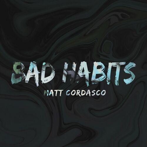Matt Cordasco - Bad Habits