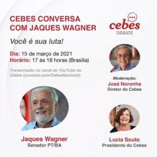Cebes conversa com Jaques Wagner – Você é sua luta!