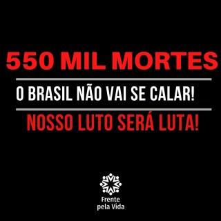 Brasil atinge a marca de 550 mil óbitos por covid-19; Cebes e Frente pela Vida estão na luta por democracia e saúde