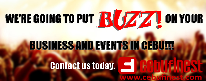 We're going to put BUZZ! on your business and events in Cebu!!!   Cebu Finest