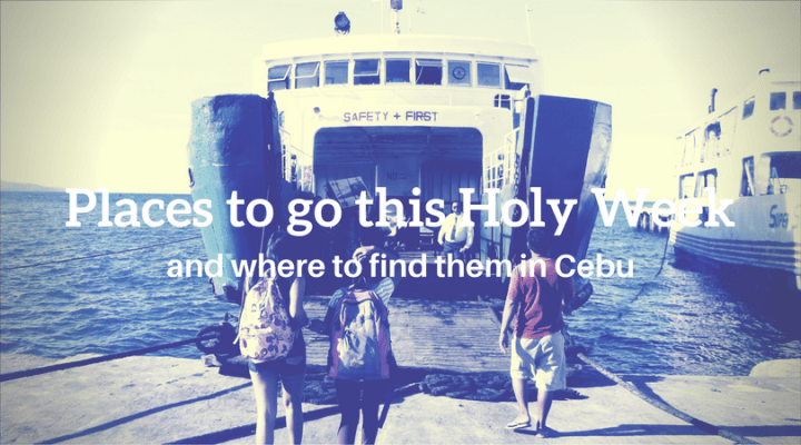 Places to go this Holy Week and where to find them in Cebu