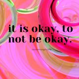 it is okay to not be okay. 1