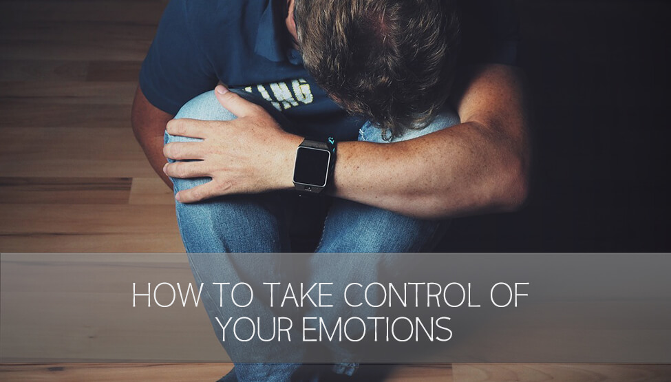 How to Take Control of Your Emotions [VIDEO]