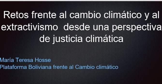 Retos frente al Cambio Climático y el Extractivismo (Teresa Hosse, PBCC)