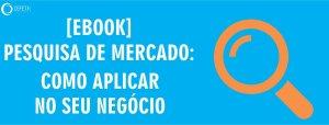 [EBOOK] PESQUISA DE MERCADO: COMO APLICAR NO SEU NEGÓCIO