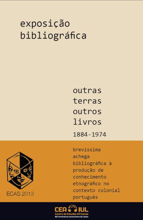"""Catálogo da exposição """"Outras terras outros livros 1884-1974: brevíssima achega bibliográfi ca à produção de conhecimento etnográfi co no contexto colonial português"""""""