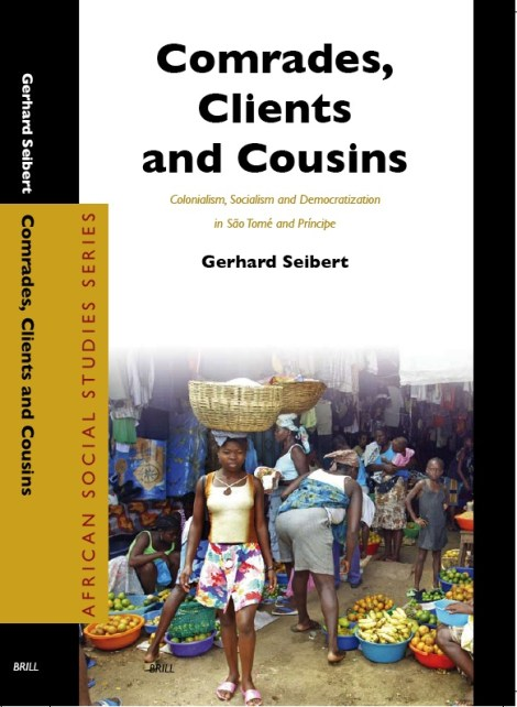 Comrades, Clients and Cousins. Colonialism, Socialism and Democratization in São Tomé and Príncipe