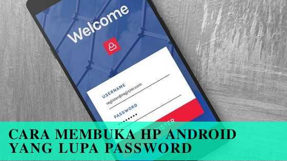 Cara Mudah Membuka HP Android yang Lupa Password