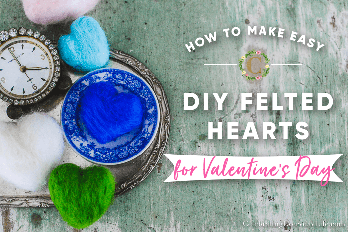 How to Make Easy Felted Hearts for Valentine's Day