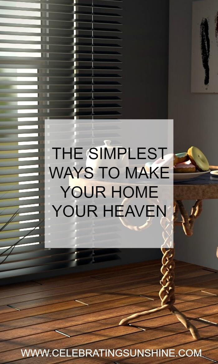 There are several small changes you can do to make your home your heaven.