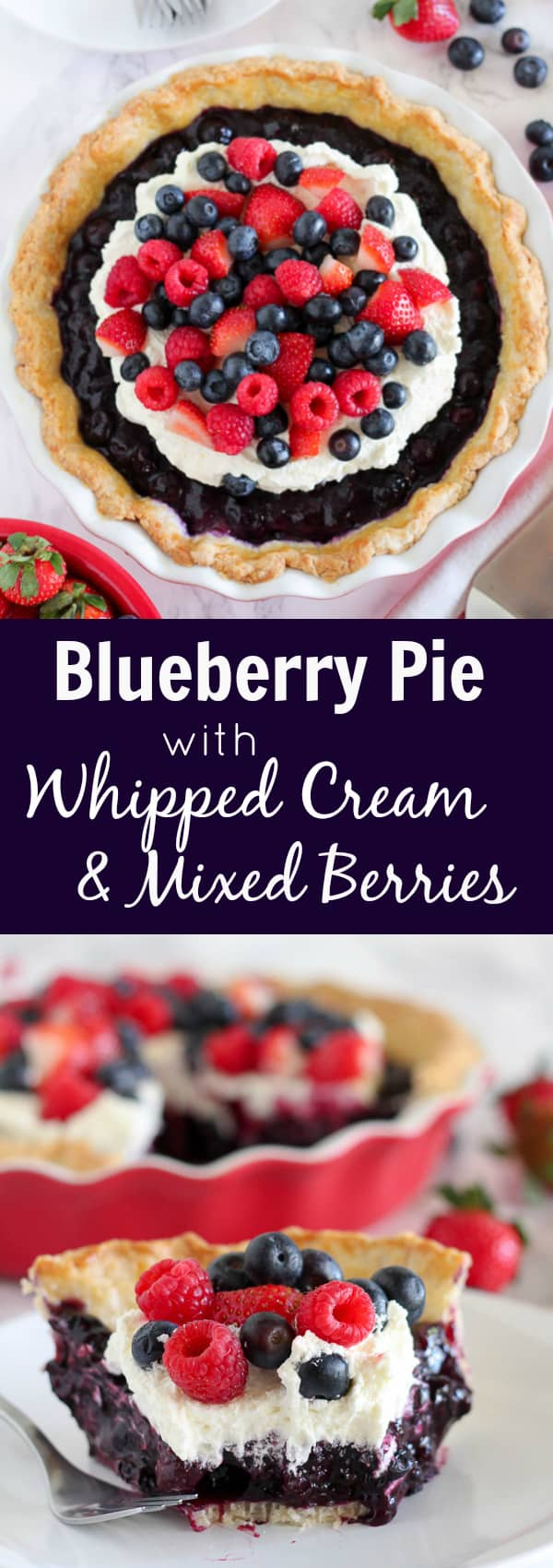 Blueberry Pie with Whipped Cream and Fresh Berries - A beautiful red, white and blue dessert.