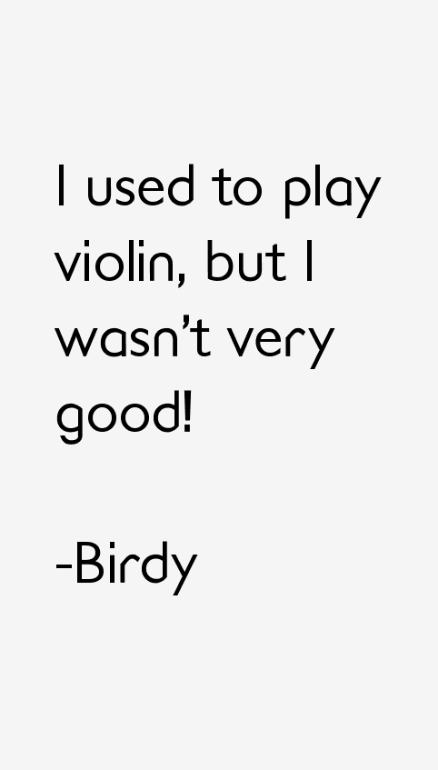 Birdy Quotes & Sayings