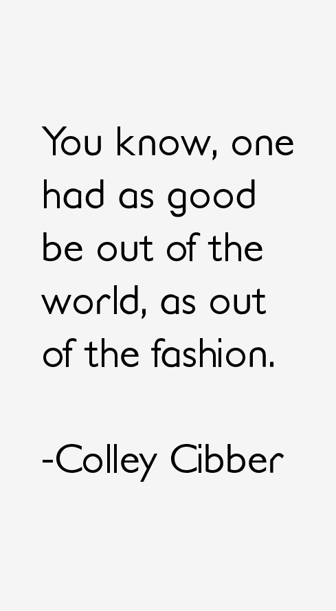 Colley Cibber Quotes & Sayings