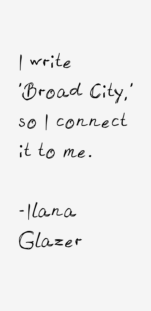 Ilana Glazer Quotes & Sayings