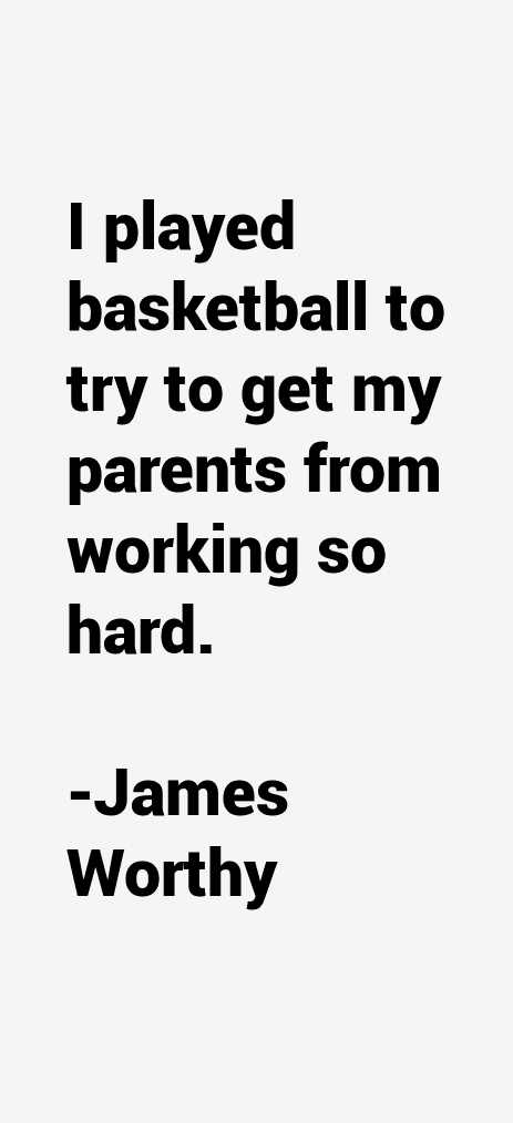 James Worthy Quotes & Sayings