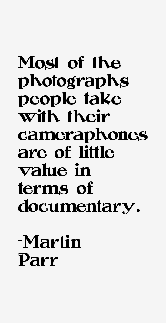 Martin Parr Quotes & Sayings