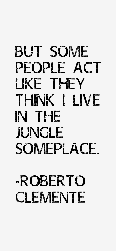 Roberto Clemente Quotes & Sayings