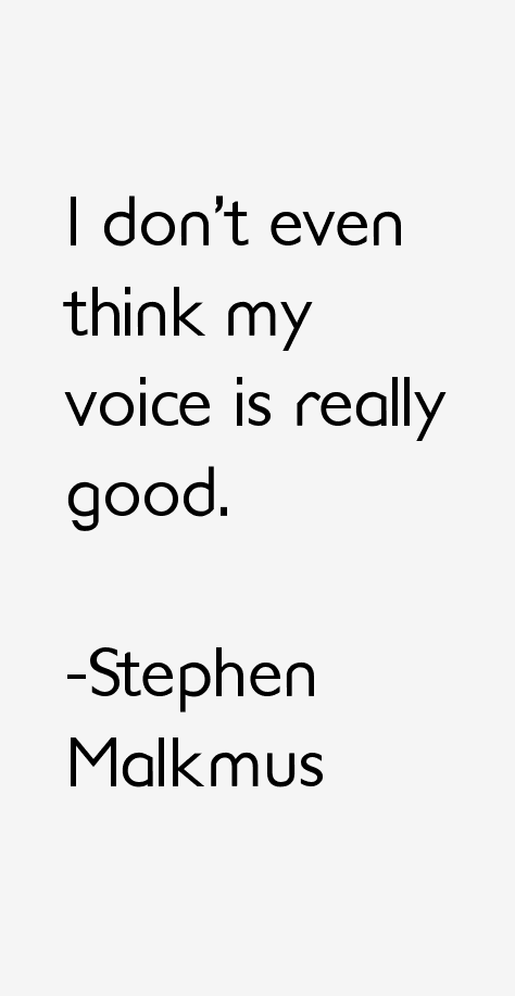I don't even think my voice is really good. by Stephen
