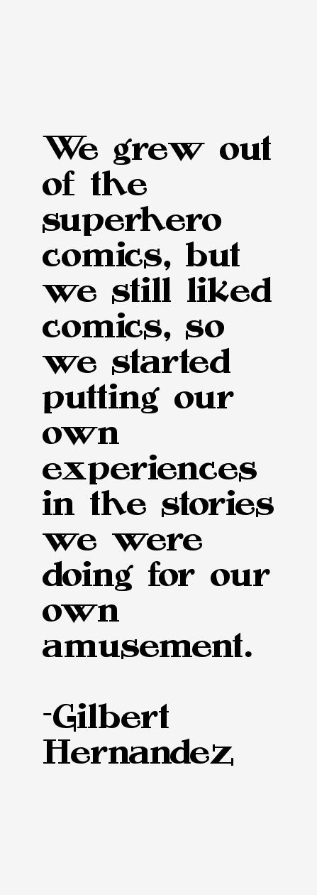 Gilbert Hernandez Quotes & Sayings