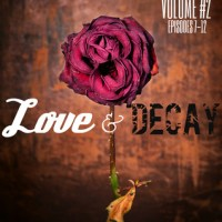 Love and Decay Volume 2 (Episodes 7-12, Season One) by Rachel Higginson