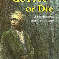 Go Free or Die: A Story about Harriet Tubman by Jeri Chase Ferris