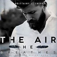 The Air He Breathes by Brittainy C. Cherry