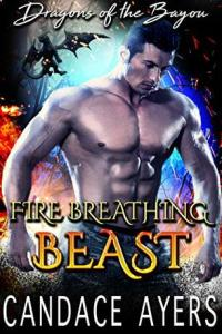 Fire Breathing Beast (Dragons of the Bayou #1) by Candace Ayers