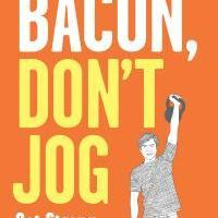 Eat Bacon, Don't Jog: A Contrarian's Guide to Diet, Exercise, and What Actually Works by Grant Petersen