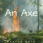 """An Axe"" Short Story by Mariah Avix"