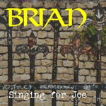 Brian - Singing for Joe (2006)