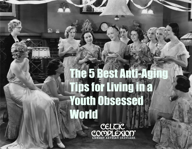 The 5 Best Anti-Aging Tips for Living in a Youth Obsessed World