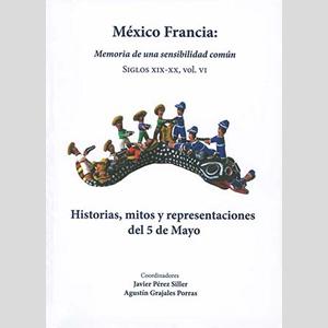Libro: México Francia: Vol. VI Historias, mitos y representaciones del 05 de mayo