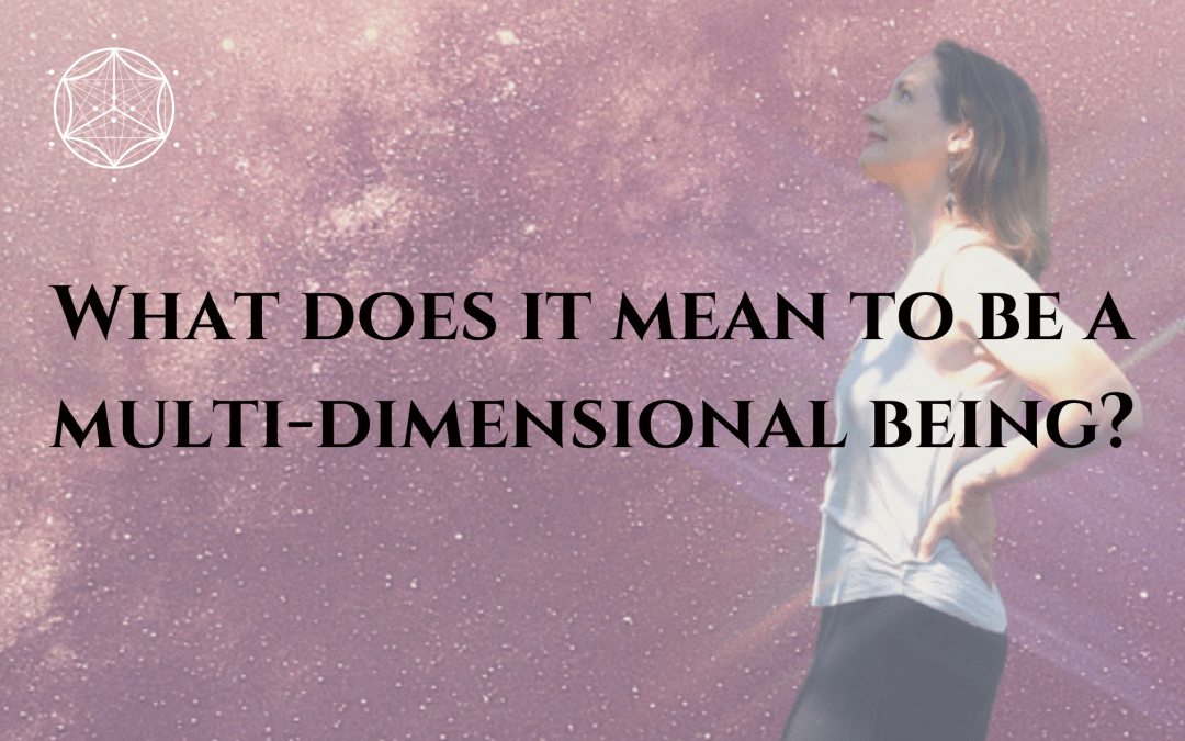What does it mean to be a multi-dimensional being?
