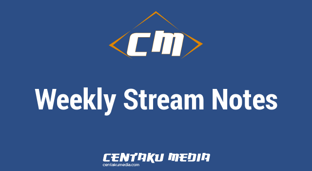 Centaku Media: Weekly Stream Notes
