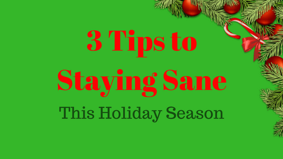3 Tips to Staying Sane This Holiday Season