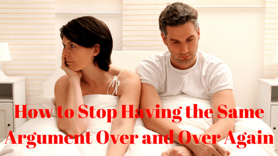 How to Stop Having the Same Fight Over and Over