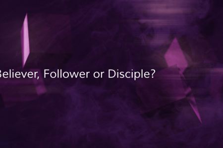 Believer, Follower, or Disciple?