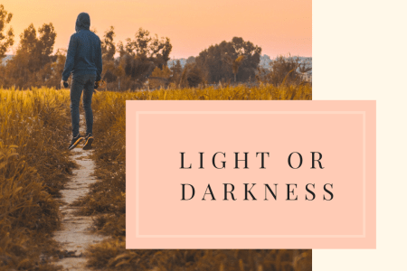 Light or Darkness