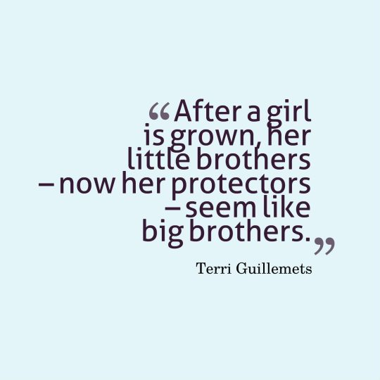 After a girl is grown, her little brothers – now her protectors – seem like big brothers.