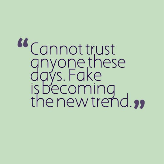 Cannot trust anyone these days. Fake is becoming the new trend