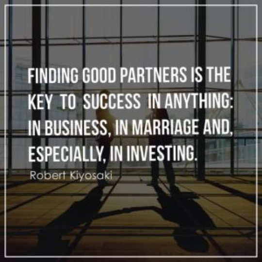 Finding good partners is the key to success in anything in business, in marriage and, especially, in investing.